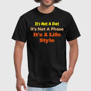Lifestyle Classic It's Not A Diet, It's Not A Phase, Its a Lifestyl - Men's T-Shirt