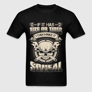 Mechanic - If it has tits or tires - Squeal - Men's T-Shirt