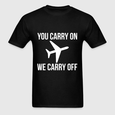 FUNNY YOU CARRY ON WE CARRY OFF AIRLINES MEME - Men's T-Shirt
