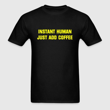 INSTANT HUMAN, JUST ADD COFFEE - Men's T-Shirt
