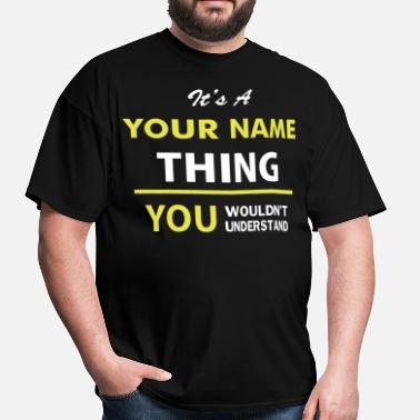 Understand It's A 'Your Name Thing, You Wouldnt Understand - Men's T-Shirt