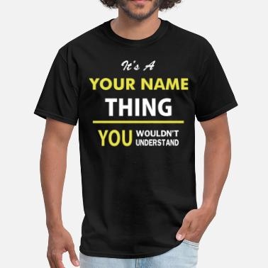 You Wouldnt Understand It's A 'Your Name Thing, You Wouldnt Understand - Men's T-Shirt