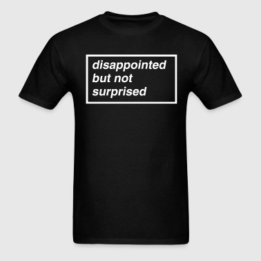 Disappointed but not surprised - Men's T-Shirt