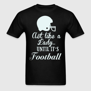 Act like a Lady Football - Men's T-Shirt