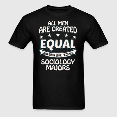 Some Men Become Sociology Majors - Men's T-Shirt