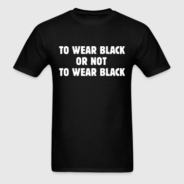 To wear black - Men's T-Shirt