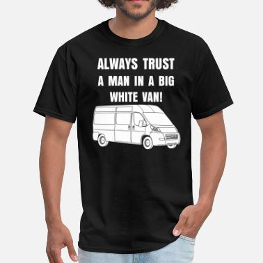 Trust No Man Always Trust a Man in a Van - Men's T-Shirt