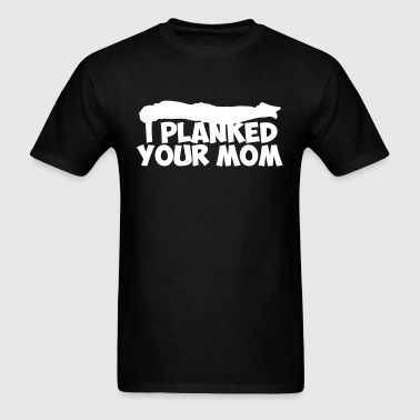 I Planked Your Mom - Men's T-Shirt