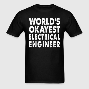 World's Okayest Electrical Engineer Engineering - Men's T-Shirt