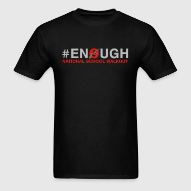 #ENOUGH National School Walkout Gun Control  - Men's T-Shirt