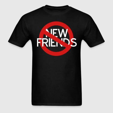 No New Friends - Men's T-Shirt