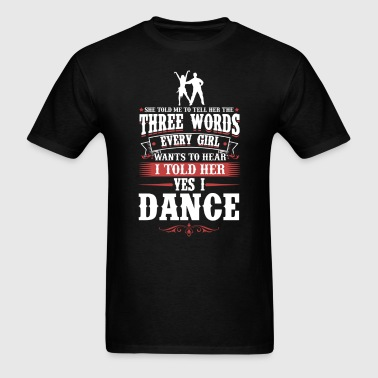 Dance Salsa 3 Words Every Girls Wants To Hear T-Sh - Men's T-Shirt