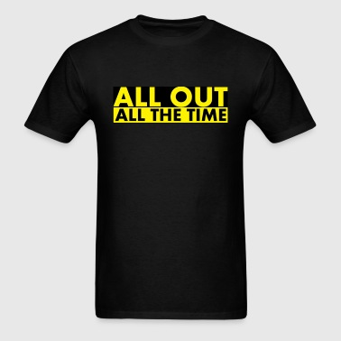 ALL OUT ALL THE TIME - Men's T-Shirt