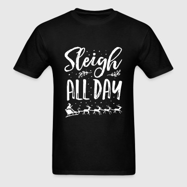 Sleigh All Day Christmas Shirt - Men's T-Shirt