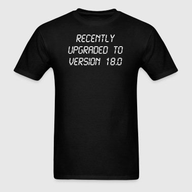 Recently Upgraded To Version 18.0 18th Birthday - Men's T-Shirt