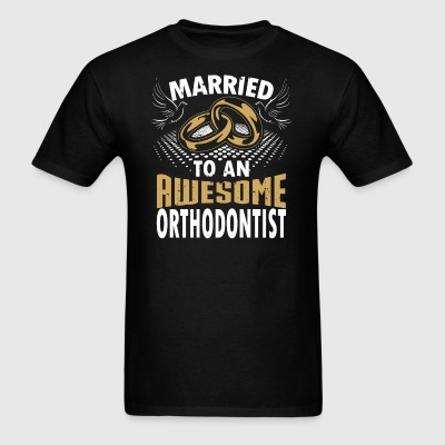Married To An Awesome Orthodontist - Men's T-Shirt