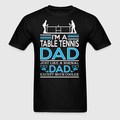 Im Table Tennis Dad Like Normal Dad Except Cooler - Men's T-Shirt
