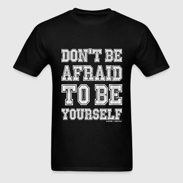 Don't be afraid to be Yourself, Wishllywood ™ - Men's T-Shirt