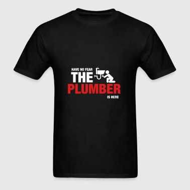 Have No Fear The Plumber Is Here - Men's T-Shirt