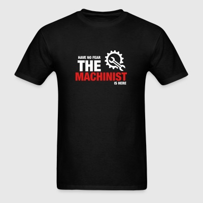 Have No Fear The Machinist Is Here - Men's T-Shirt