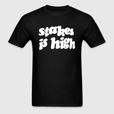 STAKES IS HIGH - Men's T-Shirt
