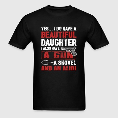A Beautiful Daughter, A Gun, A Shovel And An Alibi - Men's T-Shirt