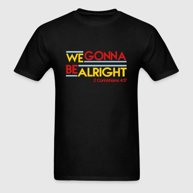 We Gonna Be Alright - Men's T-Shirt