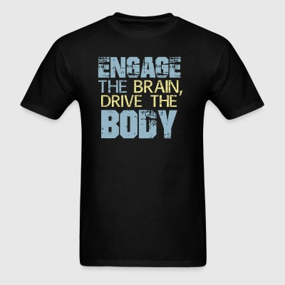 Engage The Brain, Drive The Body - Men's T-Shirt