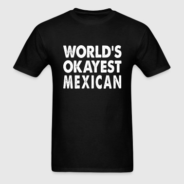 World's Okayest Mexican - Men's T-Shirt