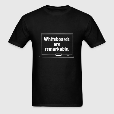 Whiteboards Are Remarkable - Men's T-Shirt