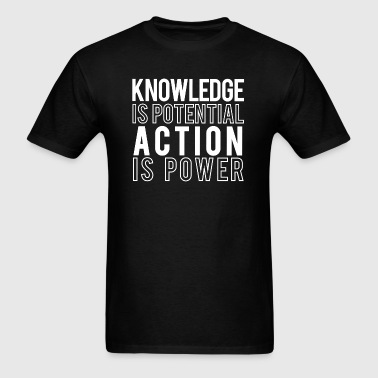 Knowledge is Potential, Action is Power - Men's T-Shirt