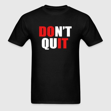 DONT QUIT - Men's T-Shirt