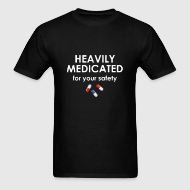 Heavily Medicated For Your Safety - Men's T-Shirt