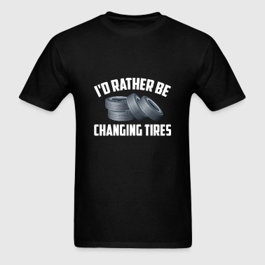 I'd Rather Be Changing Tires - Men's T-Shirt