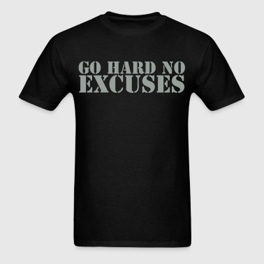 go hard no excuses - Men's T-Shirt