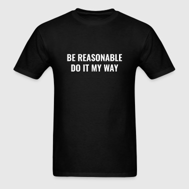 Be Reasonable - Men's T-Shirt