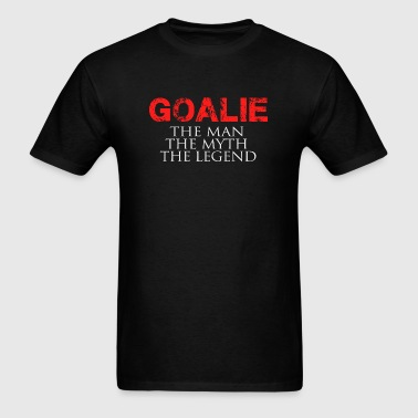 GOALIE - GOALIE THE MAN THE MYTH THE LEGEND - Men's T-Shirt