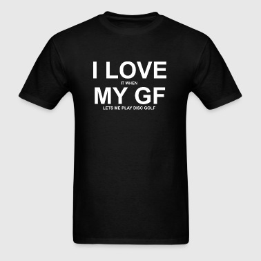Golf - i love it when my gf lets me play disc go - Men's T-Shirt