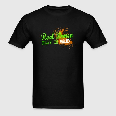 Mud - Real women play in mud - Men's T-Shirt