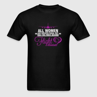 Flight attendant - ALL WOMEN ARE CREATED EQUAL B - Men's T-Shirt