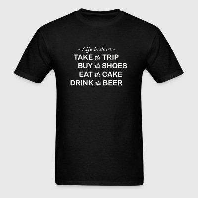 Beer Life Is Short Take The Trip Buy The Shoes - Men's T-Shirt
