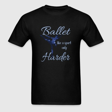 Ballet - Ballet Like A Sport Only Harder T Shirt - Men's T-Shirt