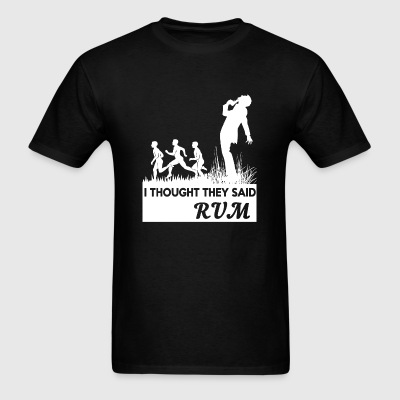 RUM - I THOUGHT THEY SAID RUM - Men's T-Shirt