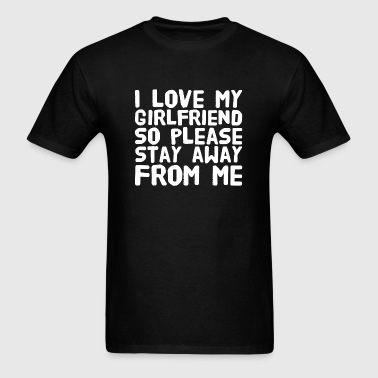 Girlfriend - I Love My Girlfriend So Please Stay - Men's T-Shirt