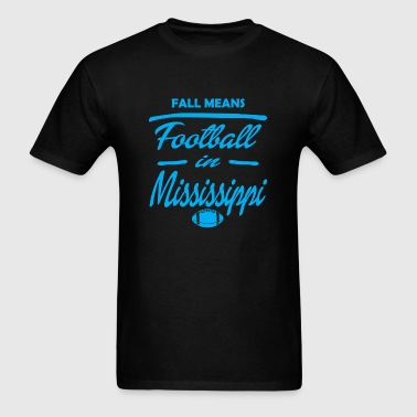 Football fall means football in mississippi - Men's T-Shirt