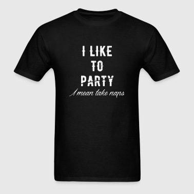 Nap - I Like to Party and by Party I Mean Take N - Men's T-Shirt