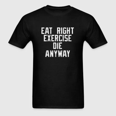 Nihilist - Eat right, Exercise, Die anyway Nihil - Men's T-Shirt