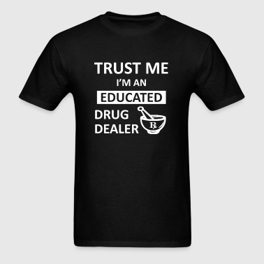Drug - Trust Me I'm An Educated Drug Dealer Phar - Men's T-Shirt