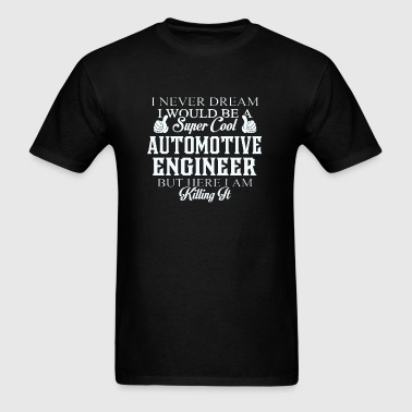 Automotive engineer - Dreamed would be super coo - Men's T-Shirt