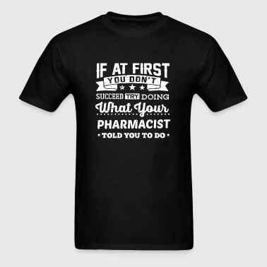 Pharmacy - Pharmacist If You Don't Succeed Phar - Men's T-Shirt
